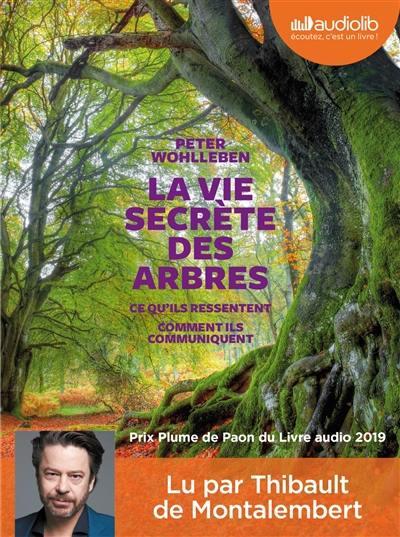 La vie secrète des arbres : ce qu'ils ressentent, comment ils communiquent : texte intégral