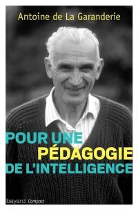 Pour une pédagogie de l'intelligence : la pensée d'Antoine de La Garanderie