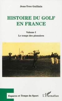 Histoire du golf en France : naissance et essor d'une pratique sportive mondaine (1856-1939). Volume 1, Le temps des pionniers