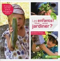Les enfants ! vous venez jardiner ? : 45 activités pour faire aimer le jardinage aux enfants