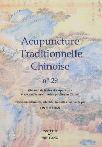 Acupuncture traditionnelle chinoise : recueil de textes d'acupuncture et de médecine chinoise publiés en Chine. Volume 29