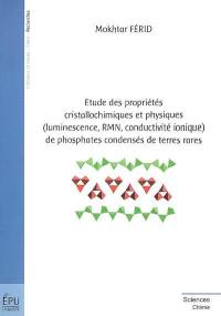 Etude des propriétés cristallochimiques et physiques (luminescence, RMN, conductivité ionique) de phosphates condensés de terres rares