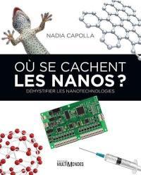 Où se cachent les Nanos?  : démystifier les nanotechnologies