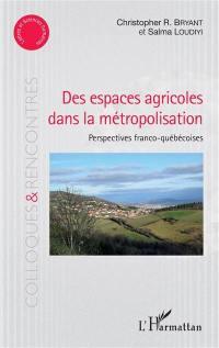 Des espaces agricoles dans la métropolisation : perspectives franco-québécoises