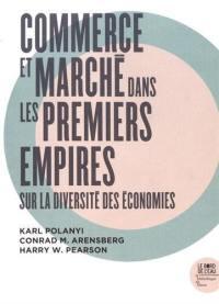 Commerce et marché dans les premiers empires : sur la diversité des économies