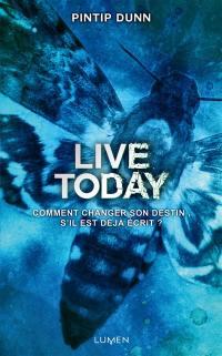 Live today : comment changer son destin, s'il est déjà écrit?