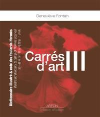 Carrés d'art III : dictionnaire illustré & cote des foulards Hermès = illustrated directory & rating of Hermes scarves