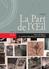 Part de l'oeil (La). n° 31, Force de figures : le travail de la figurabilité entre texte et image