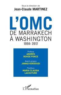 L'OMC : de Marrakech à Washington : 1994-2017