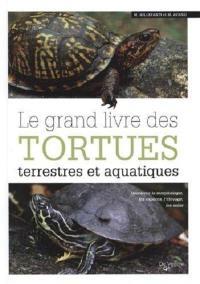 Le grand livre des tortues terrestres et aquatiques : découvrir la morphologie, les espèces, l'élevage, les soins