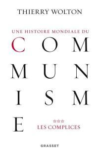 Une histoire mondiale du communisme : essai d'investigation historique. Volume 3, Les complices : une vérité pire que tout mensonge