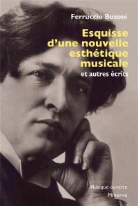 Esquisse d'une nouvelle esthétique musicale : et autres écrits