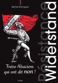 Widerstand : treize Alsaciens qui ont dit non !