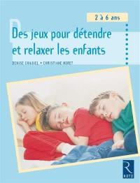 Des jeux pour détendre et relaxer les enfants : 2-6 ans