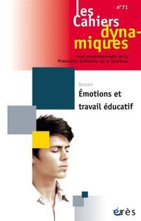 Cahiers dynamiques (Les). n° 71, Emotions et travail éducatif