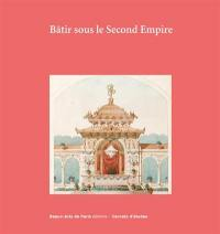 Bâtir sous le Second Empire