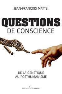 Questions de conscience : de la génétique au posthumanisme