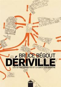 Dériville : les situationnistes et la question urbaine