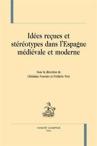 Idées reçues et stéréotypes dans l'Espagne médiévale et moderne