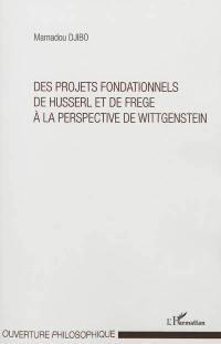Des projets fondationnels de Husserl et de Frege à la perspective de Wittgenstein