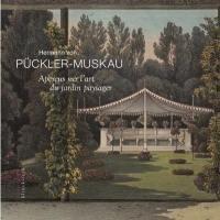 Aperçus sur l'art du jardin paysager; Description détaillée du parc de Muskau; Atlas de 45 illustrations et 4 plans couleur
