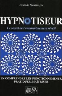 Hypnotiseur : en comprendre les fonctionnements, pratiquer, maîtriser