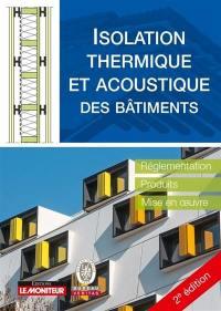 Isolation thermique et acoustique des bâtiments : réglementation, produits, mise en oeuvre