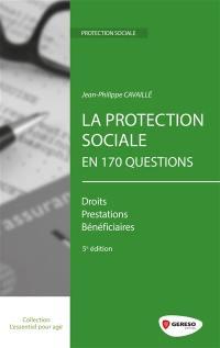 La protection sociale en 170 questions : droits, prestations, bénéficiaires
