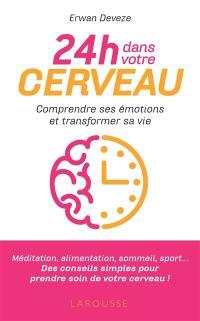 24 h dans votre cerveau : comprendre ses émotions et améliorer sa vie