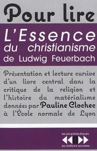 Pour lire L'essence du christianisme de Ludwig Feuerbach : présentation et lecture cursive d'un livre central dans la critique de la religion et l'histoire du matérialisme