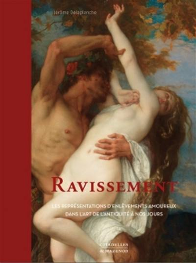 Ravissement : les représentations d'enlèvements amoureux dans l'art, de l'Antiquité à nos jours