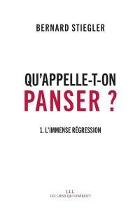Qu'appelle-t-on panser ?. Volume 1, L'immense régression