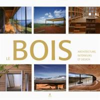 Le bois, architecture, intérieurs & design