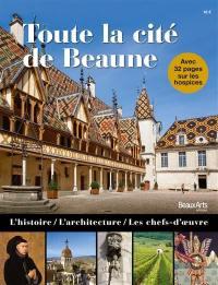 Toute la cité de Beaune : les hospices, l'histoire, l'architecture, les chefs-d'oeuvre