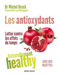 Les antioxydants : lutter contre les effets du temps : avec des recettes
