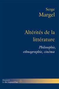 Altérités de la littérature : philosophie, ethnographie, cinéma