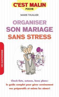 Organiser son mariage sans stress : check-lists, astuces, bon plans : le guide complet pour gérer sereinement vos préparatifs et même les aimer !