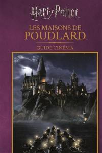 Harry Potter : les maisons de Poudlard : guide cinéma
