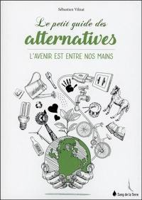 Le petit guide des alternatives : l'avenir est entre nos mains