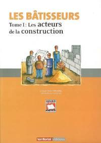 Les bâtisseurs. Volume 1, Les acteurs de la construction