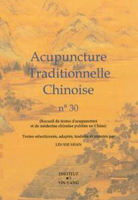Acupuncture traditionnelle chinoise : recueil de textes d'acupuncture et de médecine chinoise publiés en Chine. Volume 30