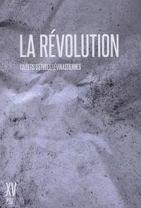 Cahiers d'études lévinassiennes. n° 15, La révolution