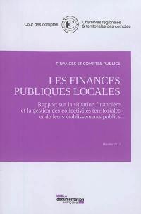 Les finances publiques locales : rapport sur la situation financière et la gestion des collectivités territoriales et de leurs établissements publics : octobre 2017