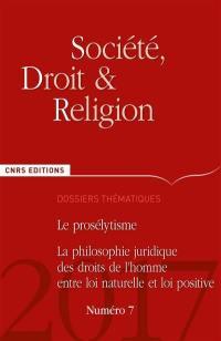 Société, droit et religion. n° 7, Le prosélytisme. La philosophie juridique des droits de l'homme entre loi naturelle et loi positive
