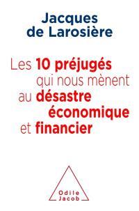 Les 10 préjugés qui nous mènent au désastre économique et financier