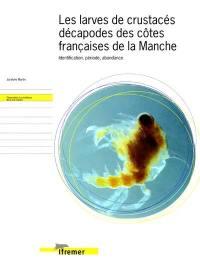 Les larves de crustacés décapodes des côtes françaises de la Manche : identification, période, abondance