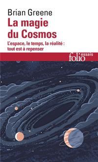 La magie du Cosmos : l'espace, le temps, la réalité, tout est à repenser