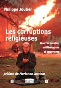 Les corruptions religieuses : guerres saintes, antiféminisme et terrorisme