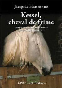 Kessel, cheval de frime : souvenirs d'un cheval extraordinaire pour un écuyer ordinaire...