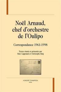 Noël Arnaud, chef d'orchestre de l'Oulipo : correspondance 1961-1998